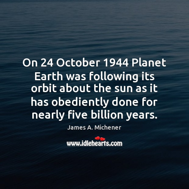 Image, On 24 October 1944 Planet Earth was following its orbit about the sun as