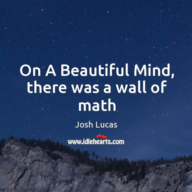 Image, On A Beautiful Mind, there was a wall of math