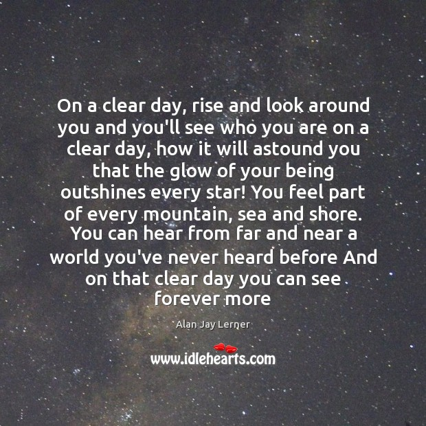 Image, On a clear day, rise and look around you and you'll see