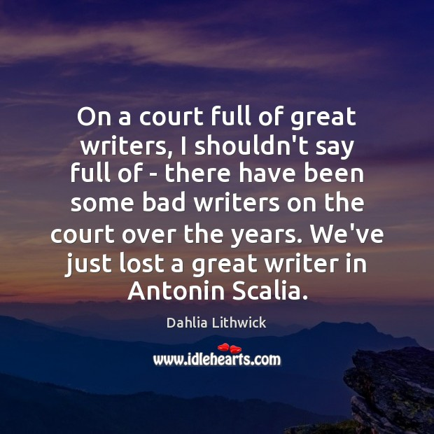 On a court full of great writers, I shouldn't say full of Dahlia Lithwick Picture Quote