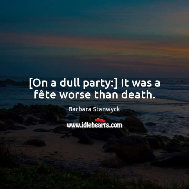 Image, [On a dull party:] It was a fête worse than death.