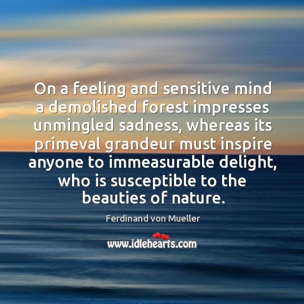 On a feeling and sensitive mind a demolished forest impresses unmingled sadness, Image