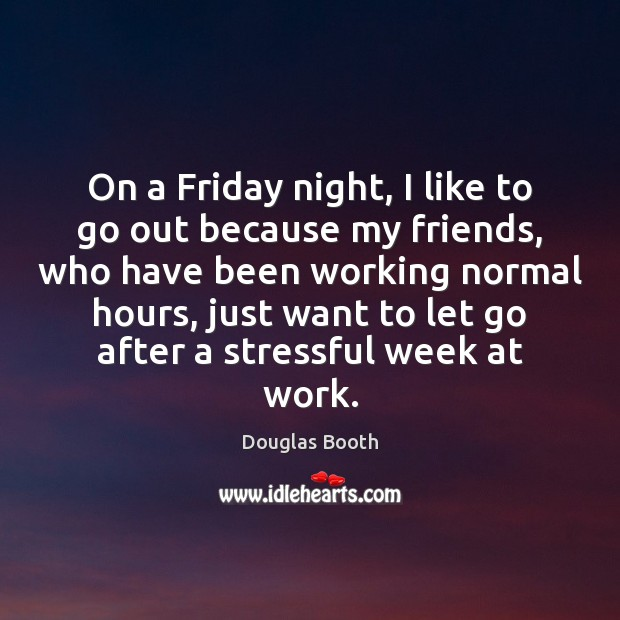 On a Friday night, I like to go out because my friends, Image