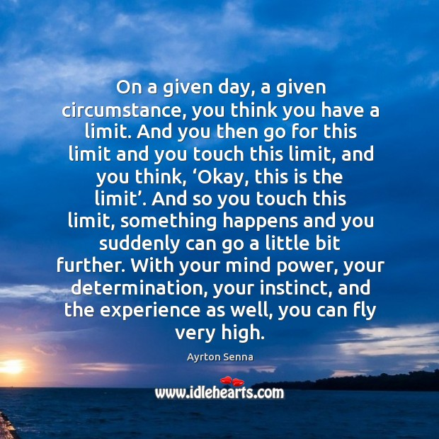 On a given day, a given circumstance, you think you have a limit. Image