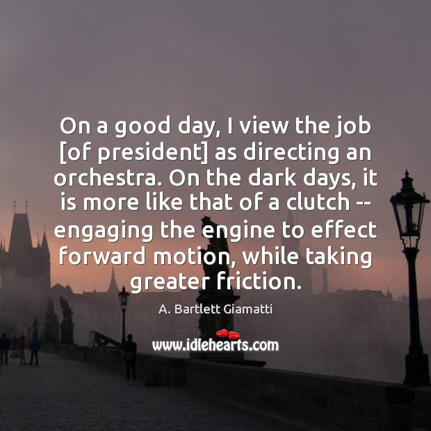 Image, On a good day, I view the job [of president] as directing