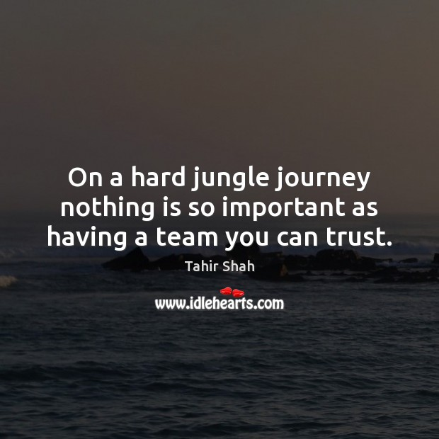 Image, On a hard jungle journey nothing is so important as having a team you can trust.