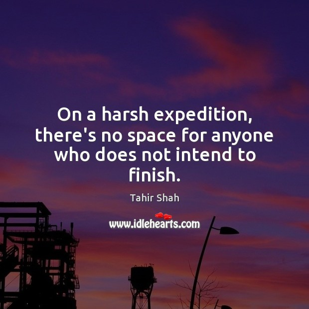 Image, On a harsh expedition, there's no space for anyone who does not intend to finish.
