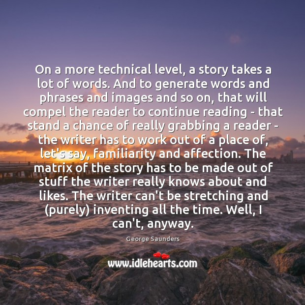 On a more technical level, a story takes a lot of words. Image