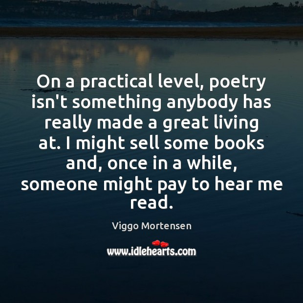 On a practical level, poetry isn't something anybody has really made a Viggo Mortensen Picture Quote