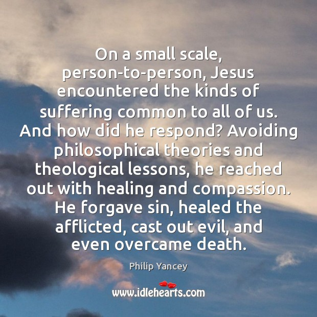 Image, On a small scale, person-to-person, Jesus encountered the kinds of suffering common