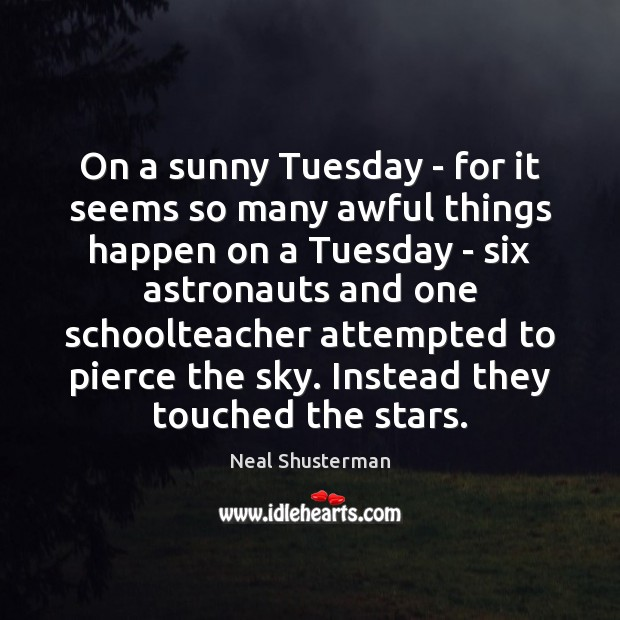 On a sunny Tuesday – for it seems so many awful things Neal Shusterman Picture Quote
