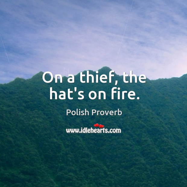 On a thief, the hat's on fire. Polish Proverbs Image