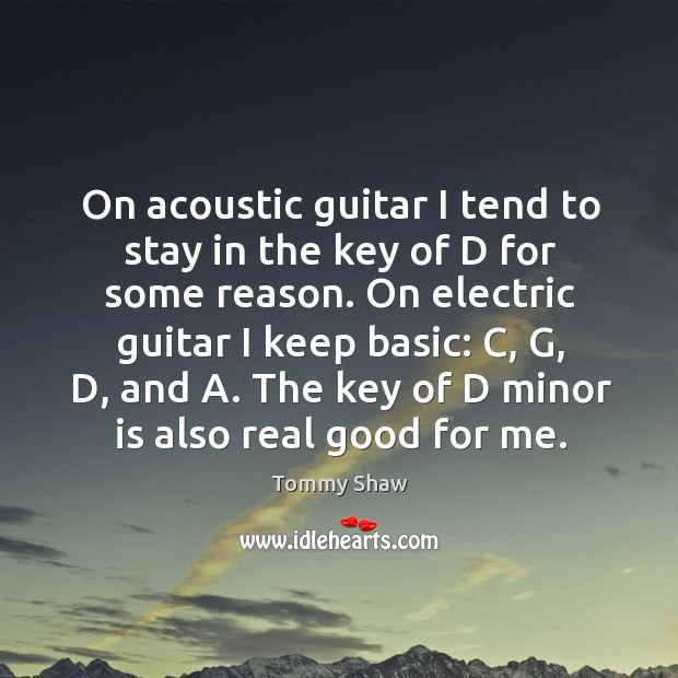 On acoustic guitar I tend to stay in the key of d for some reason. Image