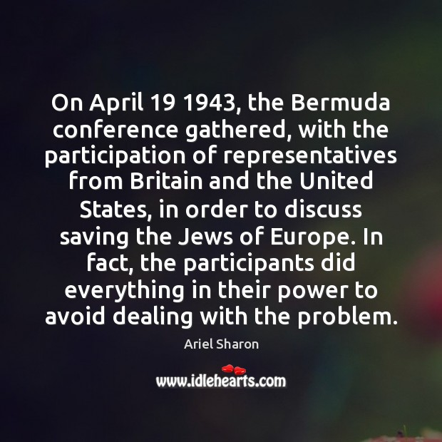 On April 19 1943, the Bermuda conference gathered, with the participation of representatives from Image