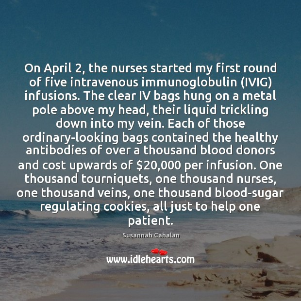 Image, On April 2, the nurses started my first round of five intravenous immunoglobulin (