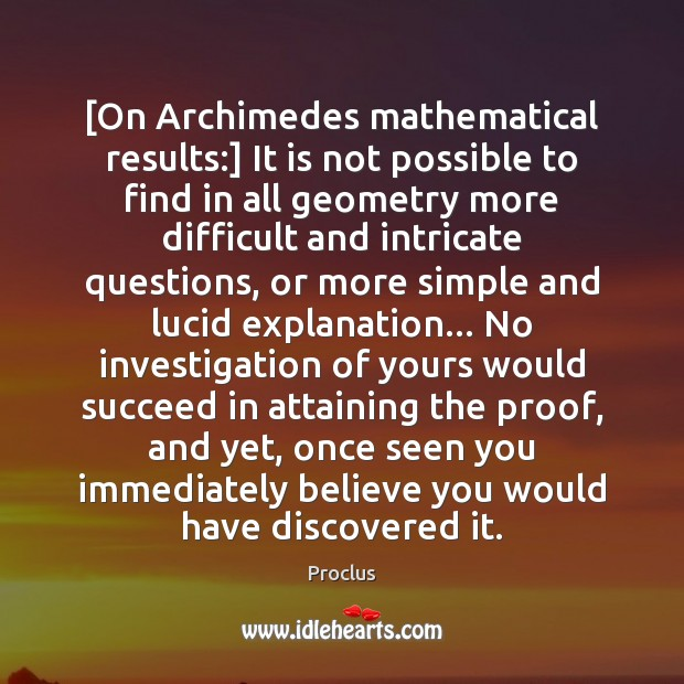 Image, [On Archimedes mathematical results:] It is not possible to find in all
