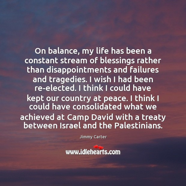 On balance, my life has been a constant stream of blessings rather Jimmy Carter Picture Quote