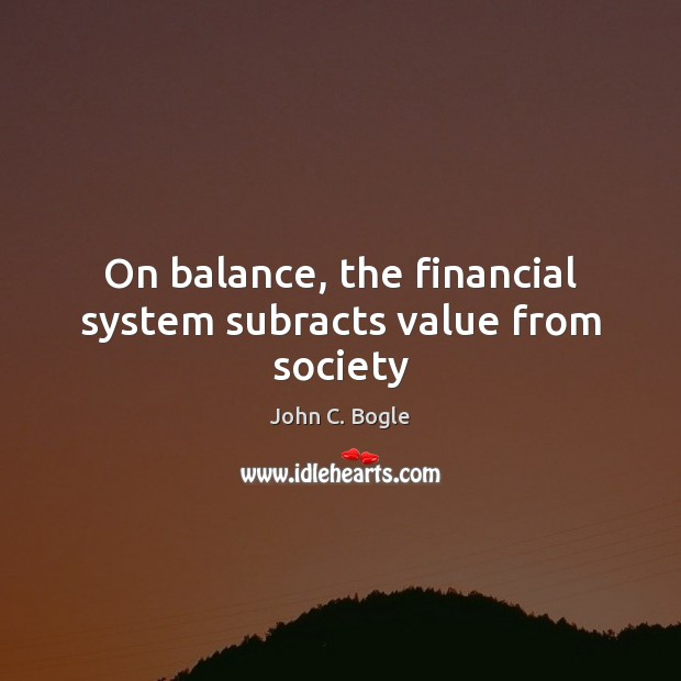 On balance, the financial system subracts value from society Image