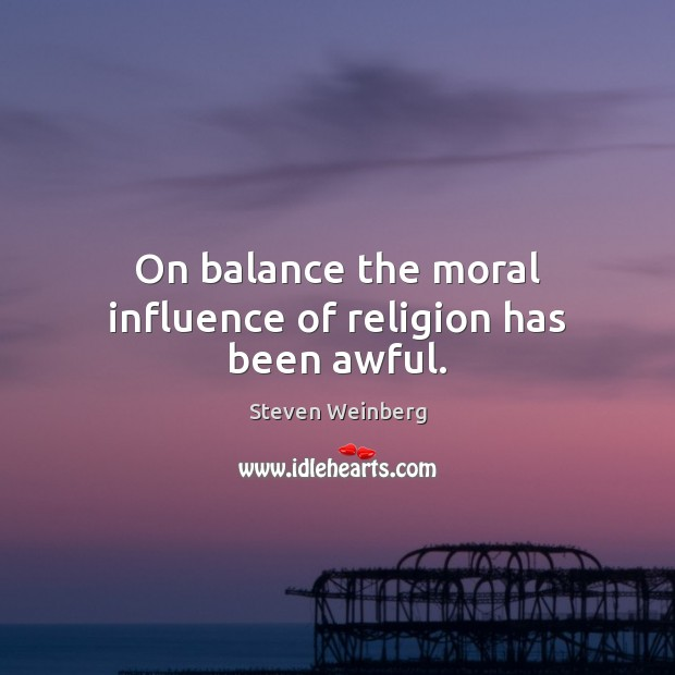 On balance the moral influence of religion has been awful. Image