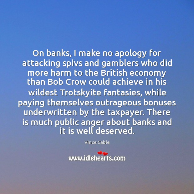 Image, On banks, I make no apology for attacking spivs and gamblers who