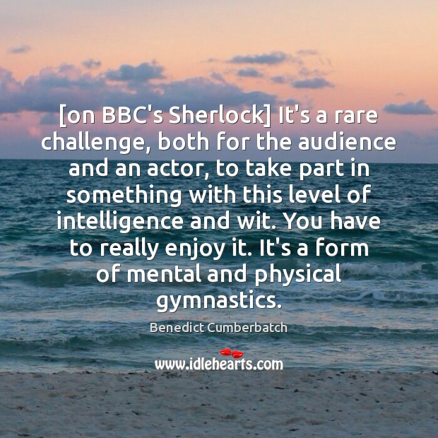 Image, [on BBC's Sherlock] It's a rare challenge, both for the audience and