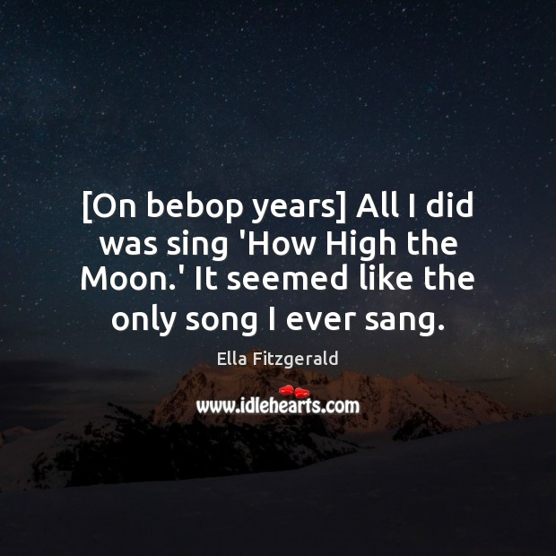 Image, [On bebop years] All I did was sing 'How High the Moon.