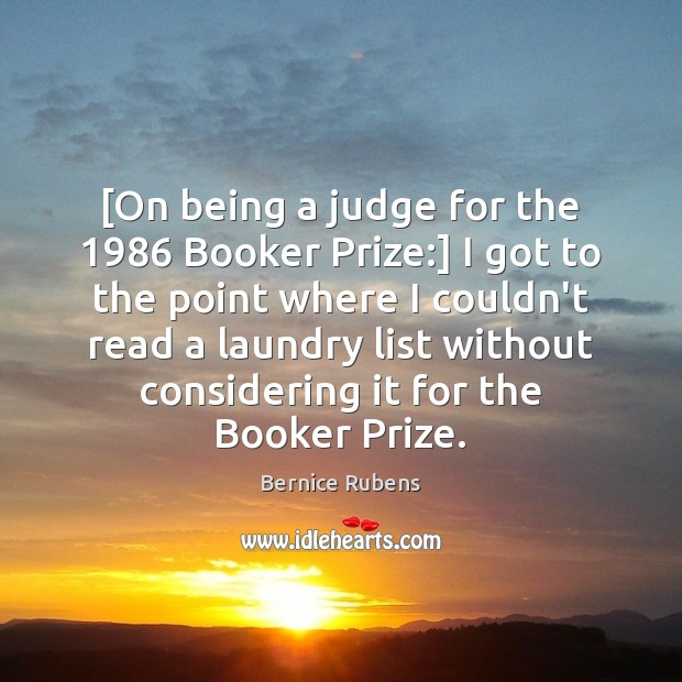 Image, [On being a judge for the 1986 Booker Prize:] I got to the