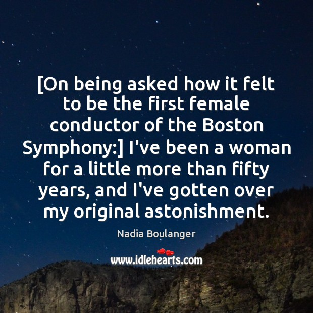 [On being asked how it felt to be the first female conductor Image