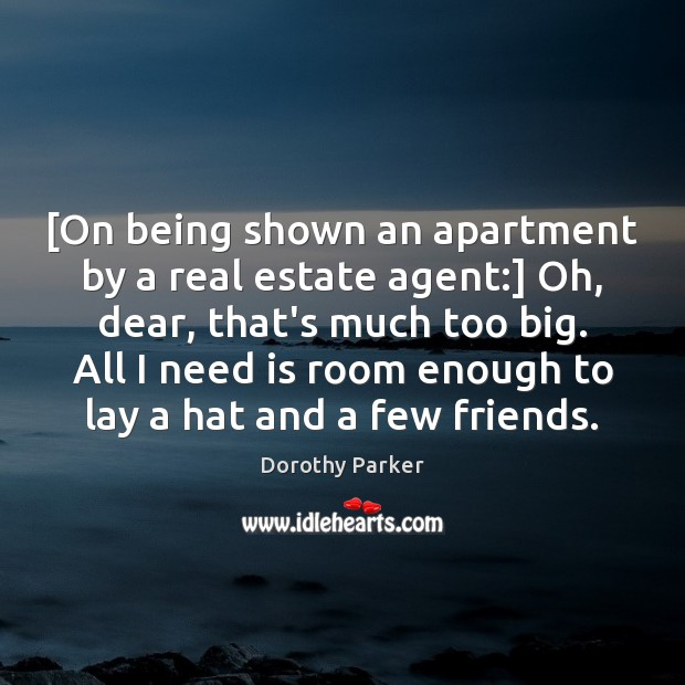 [On being shown an apartment by a real estate agent:] Oh, dear, Real Estate Quotes Image