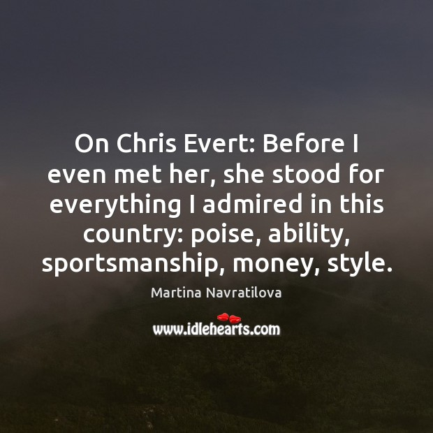 Image, On Chris Evert: Before I even met her, she stood for everything