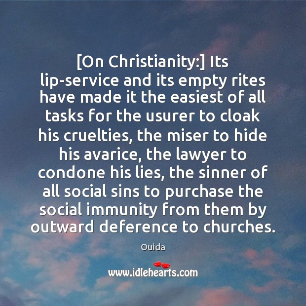 [On Christianity:] Its lip-service and its empty rites have made it the Image