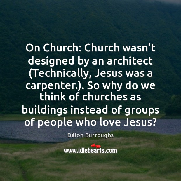 Image, On Church: Church wasn't designed by an architect (Technically, Jesus was a