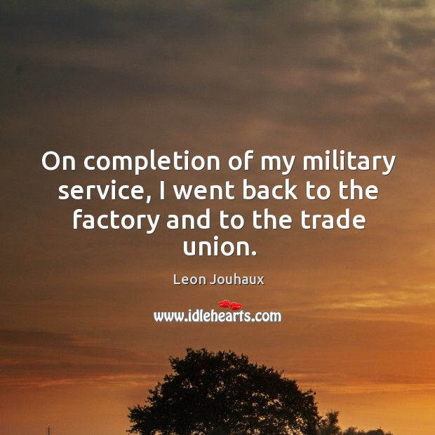 On completion of my military service, I went back to the factory and to the trade union. Image