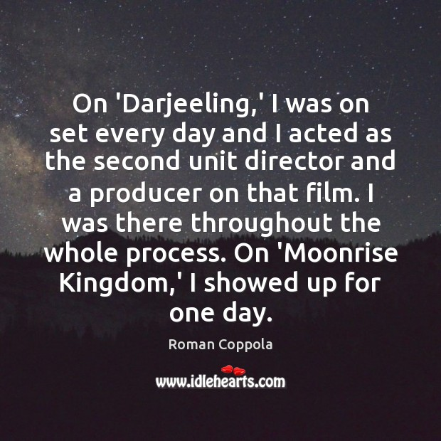 On 'Darjeeling,' I was on set every day and I acted Roman Coppola Picture Quote