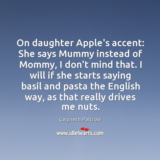 On daughter Apple's accent: She says Mummy instead of Mommy, I don't Image