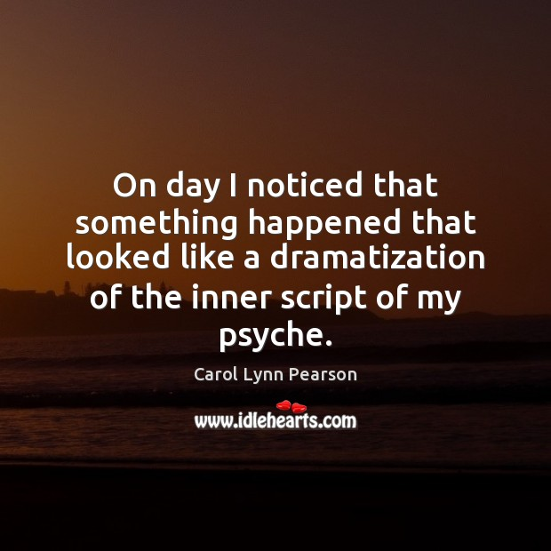 Image, On day I noticed that something happened that looked like a dramatization