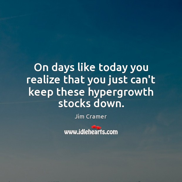 On days like today you realize that you just can't keep these hypergrowth stocks down. Image