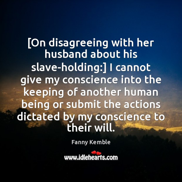 Image, [On disagreeing with her husband about his slave-holding:] I cannot give my