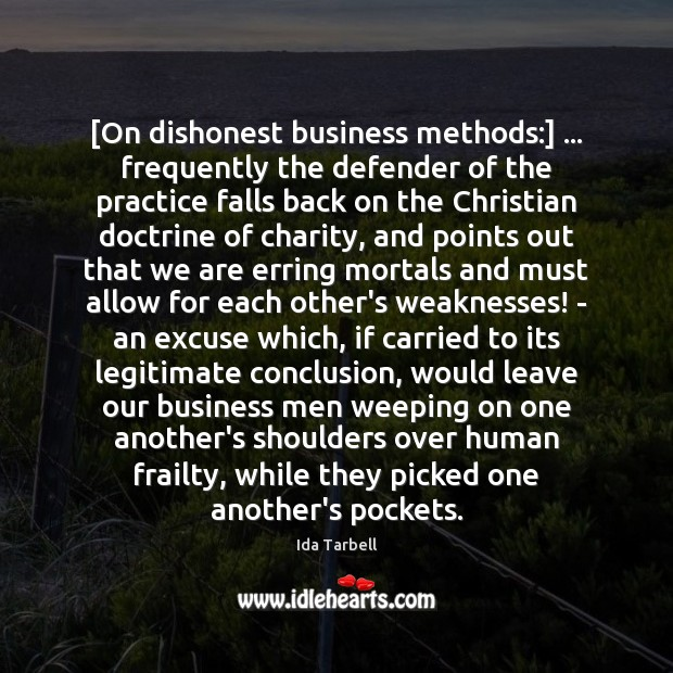 Image, [On dishonest business methods:] … frequently the defender of the practice falls back