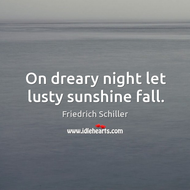 On dreary night let lusty sunshine fall. Image