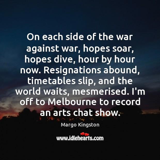 Image, On each side of the war against war, hopes soar, hopes dive,