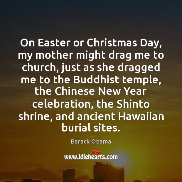 Image, On Easter or Christmas Day, my mother might drag me to church,