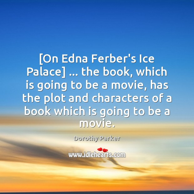 [On Edna Ferber's Ice Palace] … the book, which is going to be Dorothy Parker Picture Quote