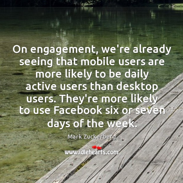 On engagement, we're already seeing that mobile users are more likely to Image