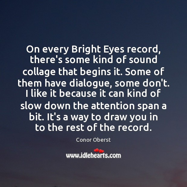 On every Bright Eyes record, there's some kind of sound collage that Conor Oberst Picture Quote