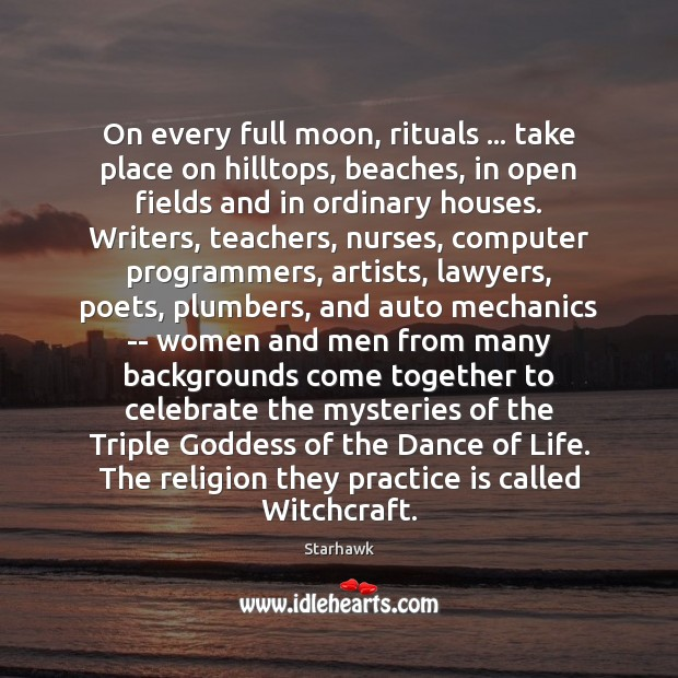 On every full moon, rituals … take place on hilltops, beaches, in open Celebrate Quotes Image