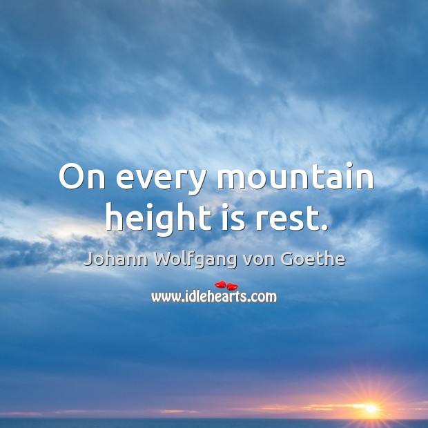On every mountain height is rest. Image