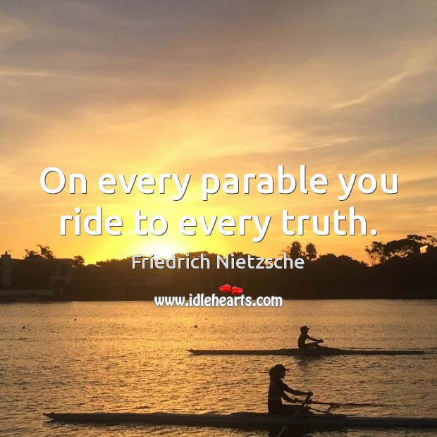 Image, On every parable you ride to every truth.