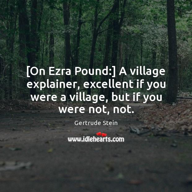 [On Ezra Pound:] A village explainer, excellent if you were a village, Image