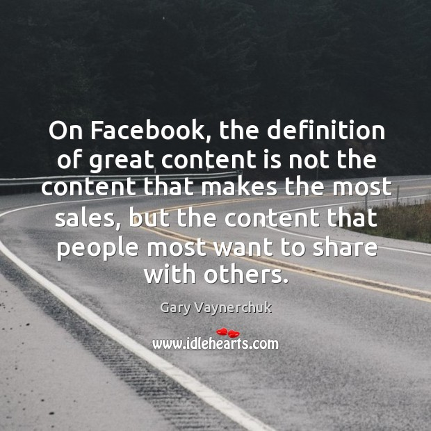 On Facebook, the definition of great content is not the content that Image